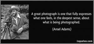 ... in the deepest sense, about what is being photographed. - Ansel Adams