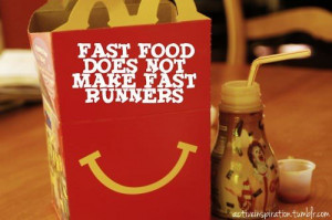 Runner Things #840: Fast food does not make fast runners.