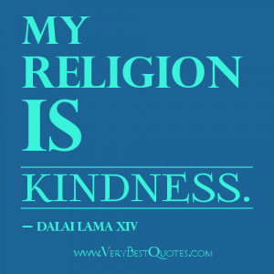 My Religion Is Kindness ~ Kindness Quote