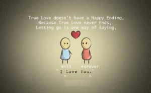 True Love doesn't have a Happy Ending . Because True Love never Ends ...