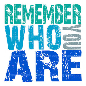 Remember Who You Are Quote