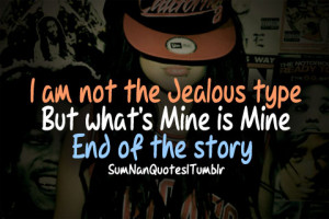 not jealous type but whats mine is mine check more from here http ...