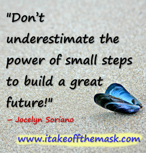 Baby steps count, as long as you are going forward. You add them all ...