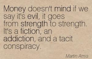 ... an Addiction, and A Tacit Conspiracy. - Martin Amis - Addiction Quotes