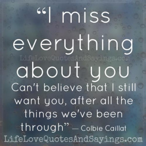miss everything about you. Can't believe that I still want you ...