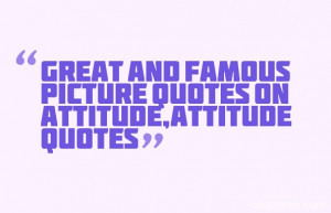 Great and famous picture quotes on attitude,attitude quotes