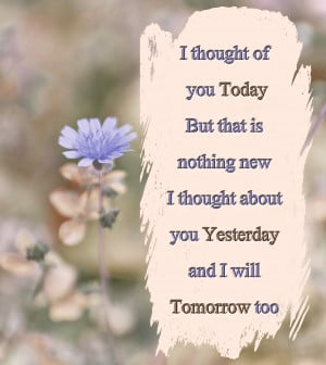 thought of you Today But that is nothing new I thought about you ...