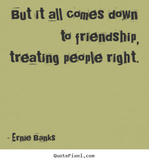 people right ernie banks more friendship quotes life quotes ...
