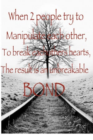 ... bond... That is one screwed relationship. People will make up any