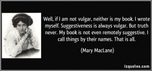 Well, if I am not vulgar, neither is my book. I wrote myself ...