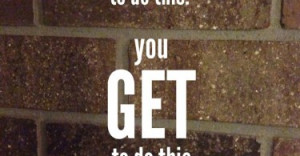 you-get-to-do-this-tom-kubis-daily-quotes-sayings-pictures