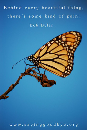Butterfly #Beautiful #Pain #Loss #Grief #Journey #Quote #Dylan # ...