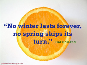 ... forever, no spring skips its turn. -Hal Borland #inspiration #quote