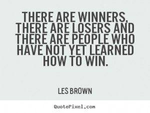 ... , there are losers and there.. Les Brown best inspirational quotes