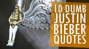 10 Dumb Justin Bieber Quotes Statosphere