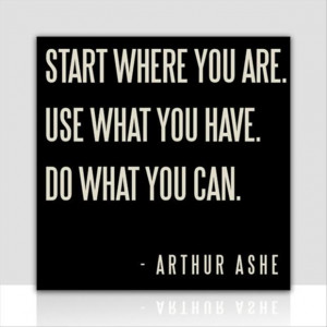 ... you are, use what you have and do what you can, inspirational quotes