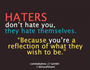 Haters don t hate you quote