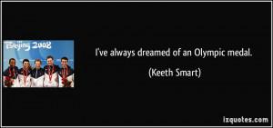 ve always dreamed of an Olympic medal. - Keeth Smart