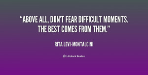 quote-Rita-Levi-Montalcini-above-all-dont-fear-difficult-moments-the ...