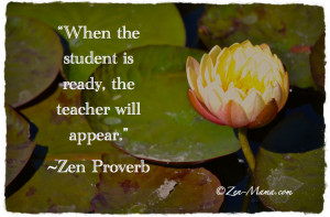 Zen Proverb Quotes When the student is ready the teacher will appear ...