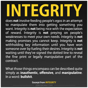Integrity does not involve feeding people's egos in an attempt to ...