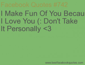 Make Fun Of You Because I Love You (: Don't Take It Personally