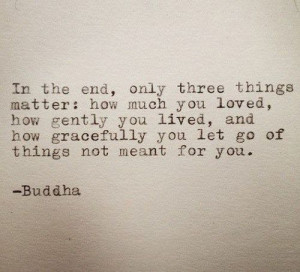 buddha, let go, life quotes, matter, the end, how gracefully, how much ...