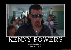 Kenny Powers Motivational Quotes Quotesgram