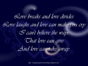 love breaks and love divides love laughs and love can make you cry i ...