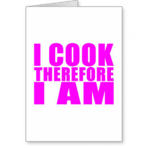 Funny Quote Chefs I Cook Therefore I Am Card