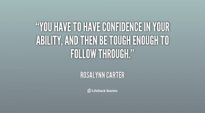 quote-Rosalynn-Carter-you-have-to-have-confidence-in-your-69298.png