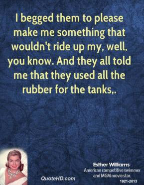 Esther Williams - I begged them to please make me something that ...