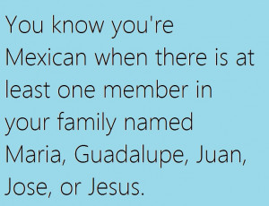 You know you're Mexican...