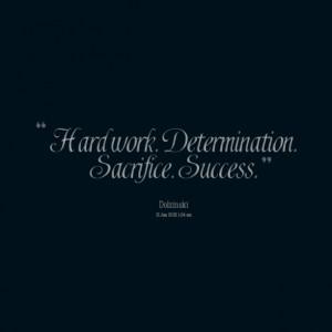 Hard Work Determination Sacrifice Success