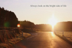Always look on the bright side of life.