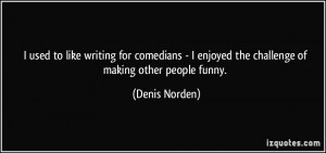quote-i-used-to-like-writing-for-comedians-i-enjoyed-the-challenge-of ...