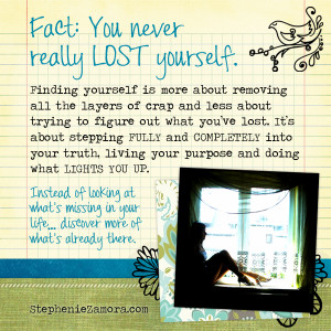 """Instead of looking at what's missing, wrong or """"lost"""" about you ..."""