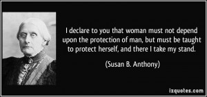 declare to you that woman must not depend upon the protection of man ...