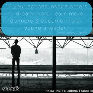 "... do more and become more, you're a leader."" – John Quincy Adams"