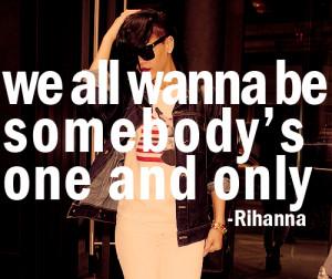 ... 40 notes tagged as # rihanna # lyrics # rihanna quote # we all wanna