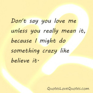 Love Quote - Don't say you love me unless