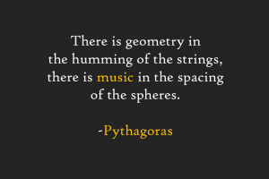 ... the strings, there is music in the spacing of the spheres. -Pythagoras