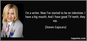 ... big mouth. And I have good TV teeth, they say. - Steven Cojocaru