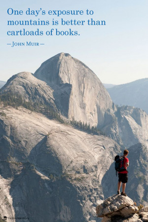 ... exposure to mountains is better than cartloads of books