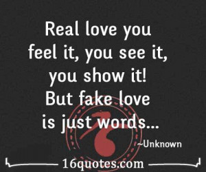 Real love you feel it, you see it, you show it! But fake love is just ...