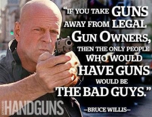 Bruce Willis on gun control ~ I knew I liked him for some reason.Now I ...