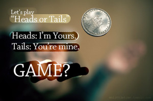 :Let's play heads or tails | CourtesyFOLLOW BEST LOVE QUOTES ...