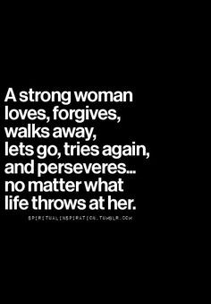 strong woman loves, forgives, walks away, lets go, tries again and ...