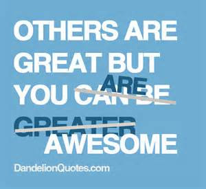 others-are-great-but-you-are-awesome-achievement-quote.jpg