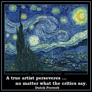 The true artist perseveres no matter what the critics say.